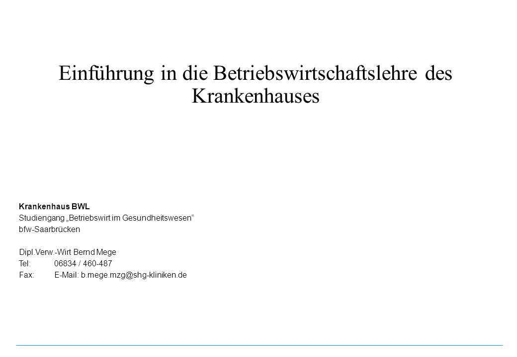 Einführung in die Betriebswirtschaftslehre des Krankenhauses Krankenhaus BWL Studiengang Betriebswirt im Gesundheitswesen bfw-Saarbrücken Dipl.Verw.-W