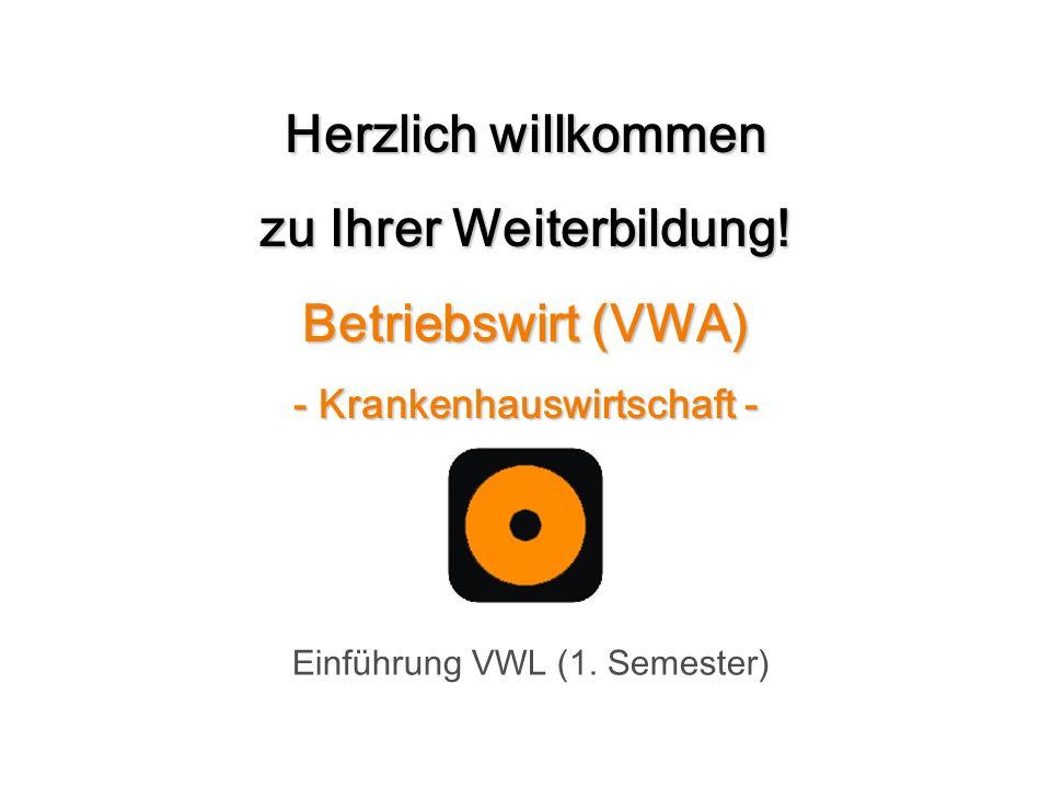 Herzlich willkommen zu Ihrer Weiterbildung! Betriebswirt (VWA) - Krankenhauswirtschaft - Einführung VWL (1. Semester)