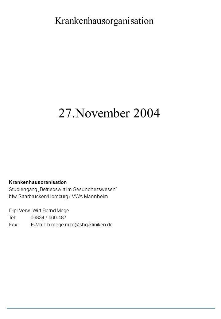 Krankenhausorganisation 27.November 2004 Krankenhausoranisation Studiengang Betriebswirt im Gesundheitswesen bfw-Saarbrücken/Homburg / VWA Mannheim Di