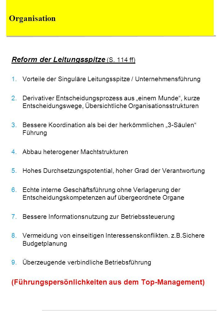 Reform der Leitungsspitze (S. 114 ff) 1.Vorteile der Singuläre Leitungsspitze / Unternehmensführung 2.Derivativer Entscheidungsprozess aus einem Munde
