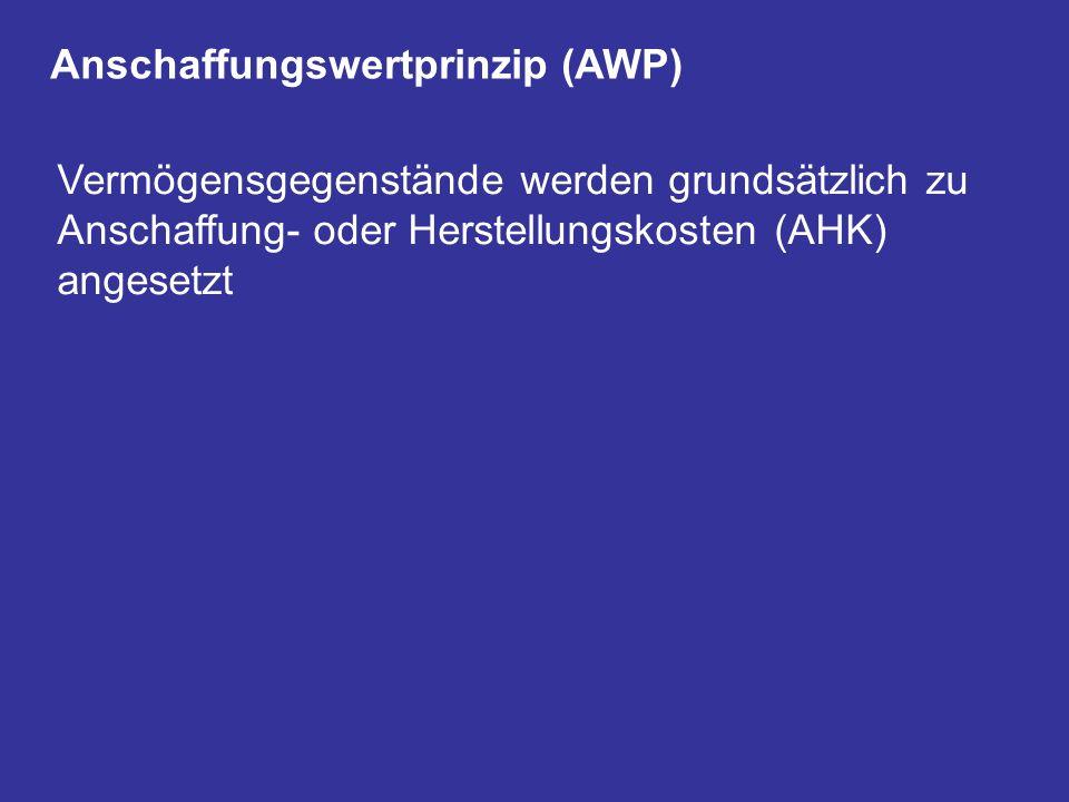 Anschaffungswertprinzip (AWP) Vermögensgegenstände werden grundsätzlich zu Anschaffung- oder Herstellungskosten (AHK) angesetzt