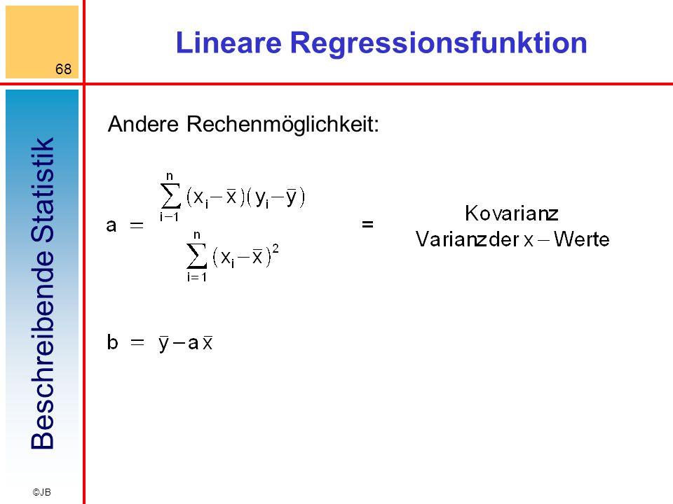 Beschreibende Statistik 68 ©JB Lineare Regressionsfunktion Andere Rechenmöglichkeit: