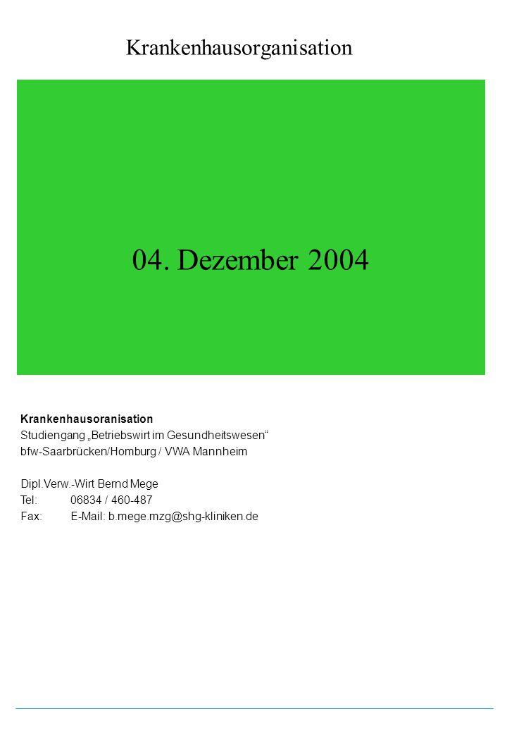 Krankenhausorganisation 04. Dezember 2004 Krankenhausoranisation Studiengang Betriebswirt im Gesundheitswesen bfw-Saarbrücken/Homburg / VWA Mannheim D
