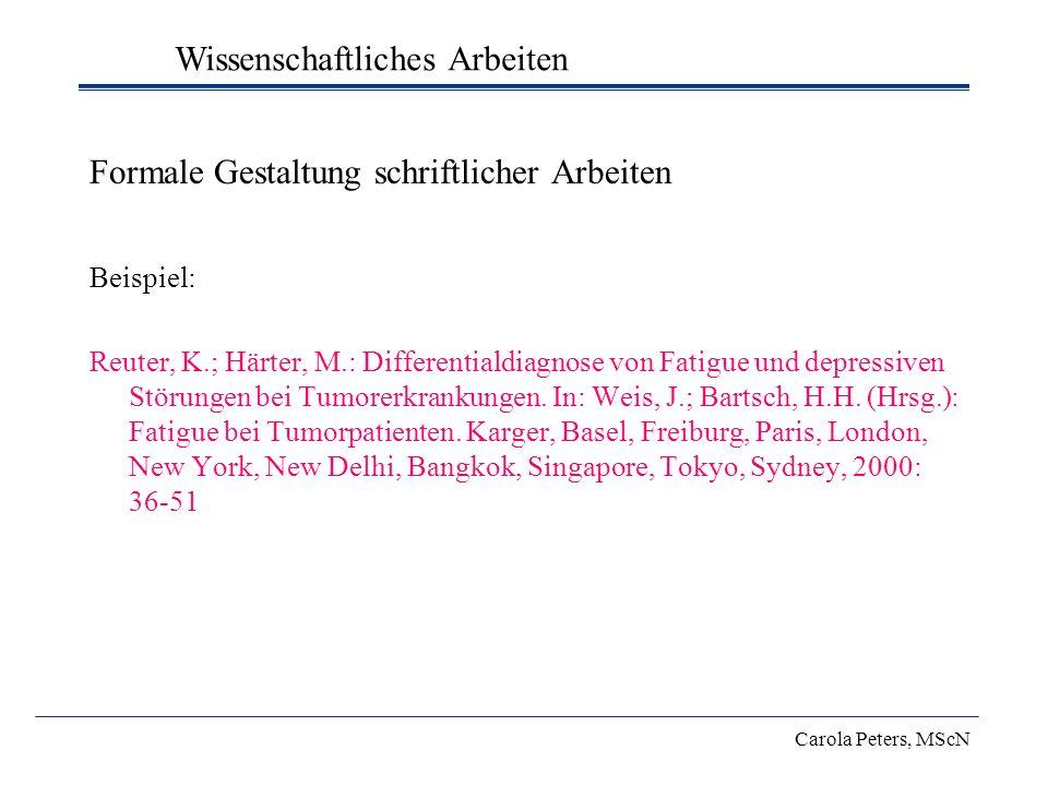 Formale Gestaltung schriftlicher Arbeiten Beispiel: Reuter, K.; Härter, M.: Differentialdiagnose von Fatigue und depressiven Störungen bei Tumorerkran