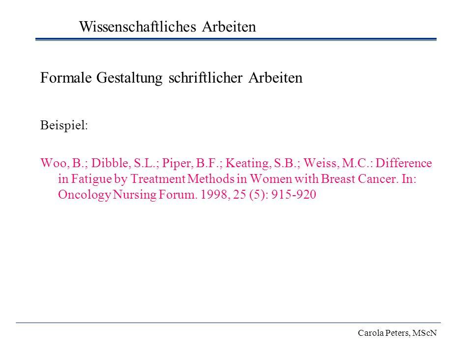 Formale Gestaltung schriftlicher Arbeiten Beispiel: Woo, B.; Dibble, S.L.; Piper, B.F.; Keating, S.B.; Weiss, M.C.: Difference in Fatigue by Treatment