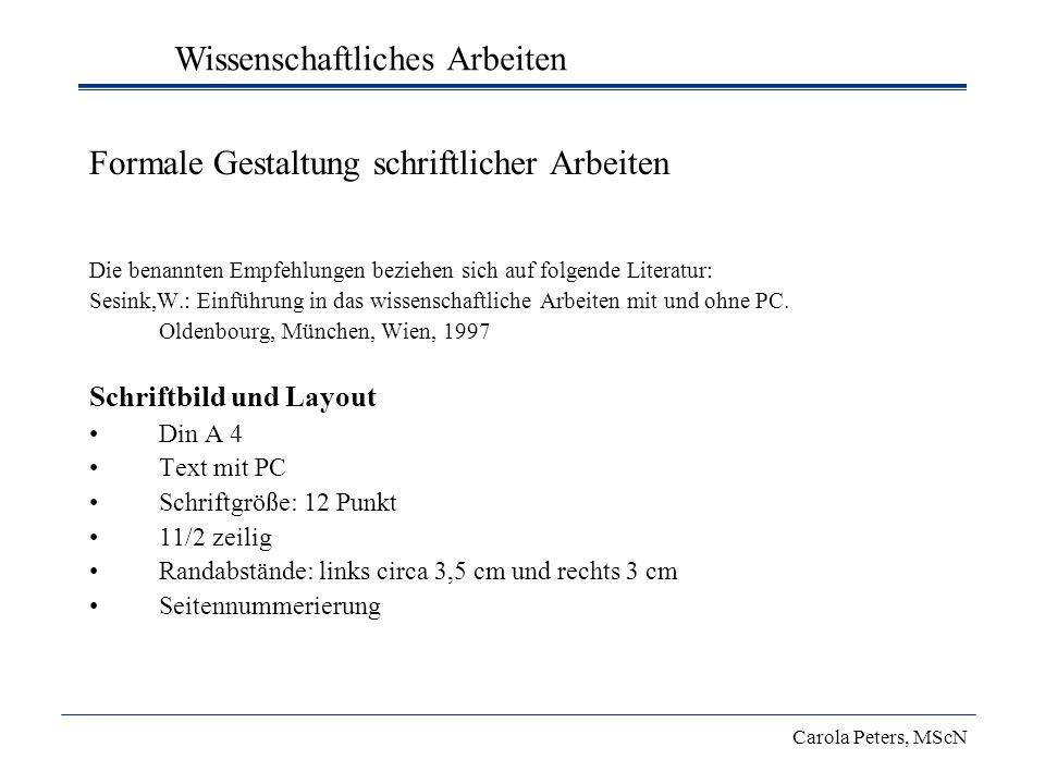 Formale Gestaltung schriftlicher Arbeiten Die benannten Empfehlungen beziehen sich auf folgende Literatur: Sesink,W.: Einführung in das wissenschaftli