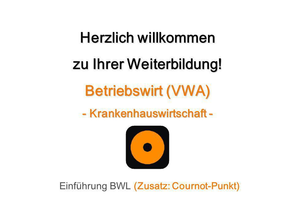 Herzlich willkommen zu Ihrer Weiterbildung! Betriebswirt (VWA) - Krankenhauswirtschaft - Einführung BWL (Zusatz: Cournot-Punkt)