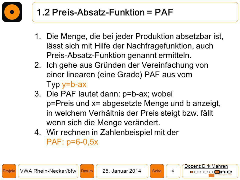 Projekt VWA Rhein-Neckar/bfw25. Januar 2014 4SeiteDatum 1.2 Preis-Absatz-Funktion = PAF Dozent: Dirk Mahren 1.Die Menge, die bei jeder Produktion abse