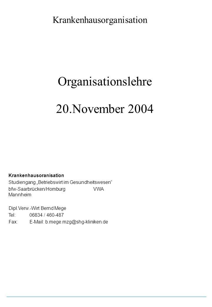 Krankenhausorganisation Organisationslehre 20.November 2004 Krankenhausoranisation Studiengang Betriebswirt im Gesundheitswesen bfw-Saarbrücken/Hombur