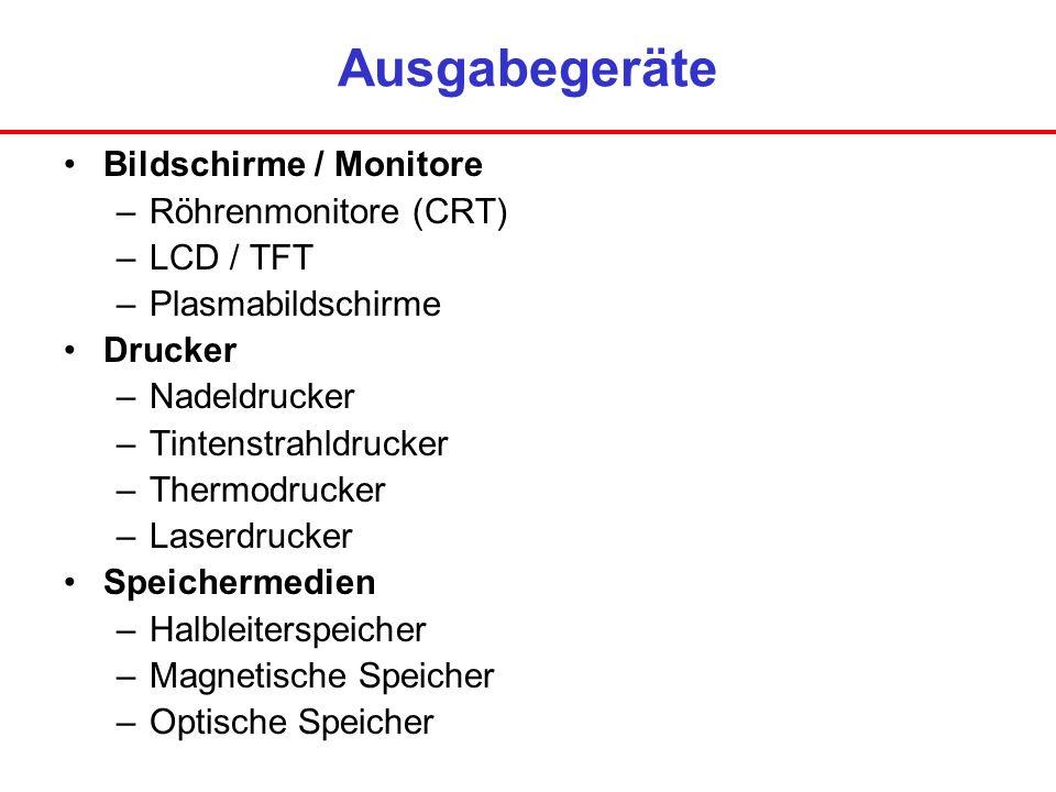 Ausgabegeräte Bildschirme / Monitore –Röhrenmonitore (CRT) –LCD / TFT –Plasmabildschirme Drucker –Nadeldrucker –Tintenstrahldrucker –Thermodrucker –La