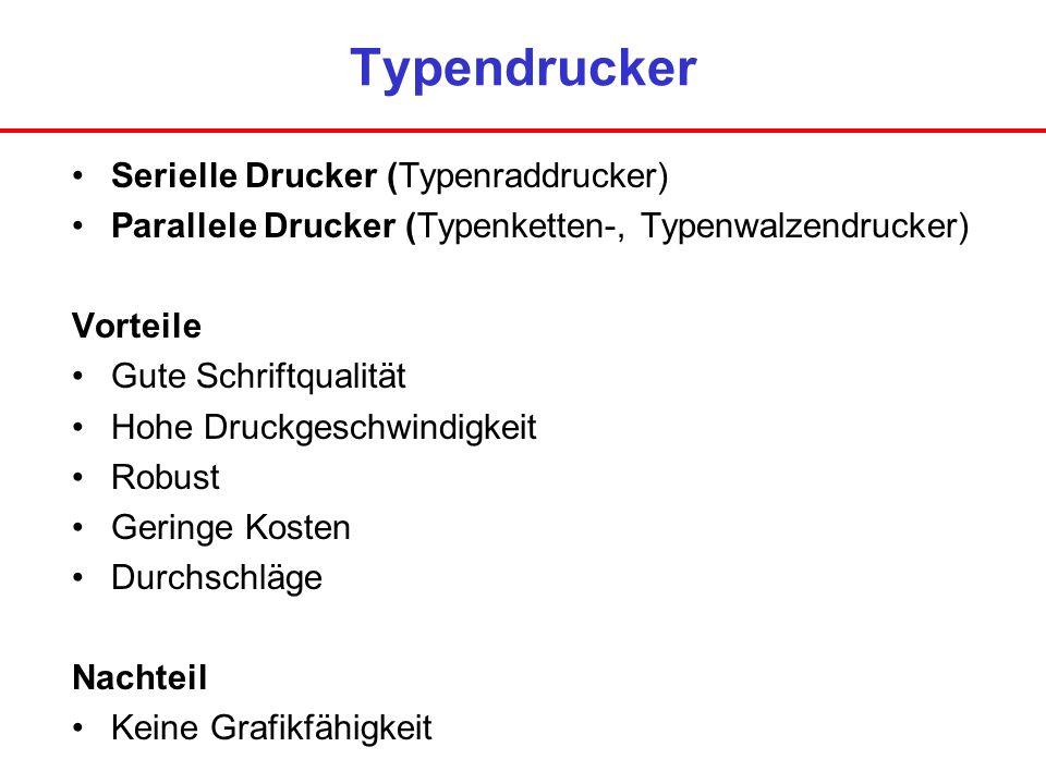 Typendrucker Serielle Drucker (Typenraddrucker) Parallele Drucker (Typenketten-, Typenwalzendrucker) Vorteile Gute Schriftqualität Hohe Druckgeschwind