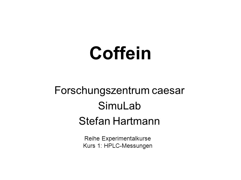 Coffein Forschungszentrum caesar SimuLab Stefan Hartmann Reihe Experimentalkurse Kurs 1: HPLC-Messungen