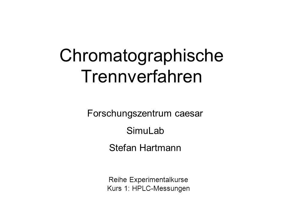 Chromatographische Trennverfahren Forschungszentrum caesar SimuLab Stefan Hartmann Reihe Experimentalkurse Kurs 1: HPLC-Messungen