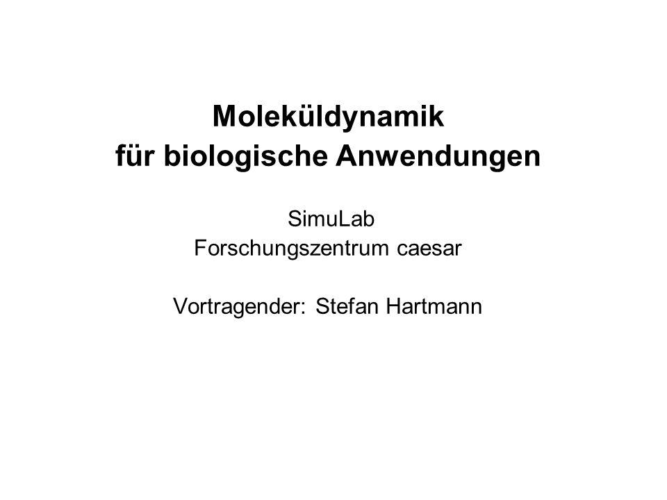 Moleküldynamik für biologische Anwendungen SimuLab Forschungszentrum caesar Vortragender: Stefan Hartmann