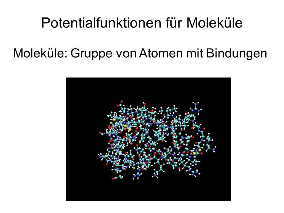 Potentialfunktionen für Moleküle Moleküle: Gruppe von Atomen mit Bindungen