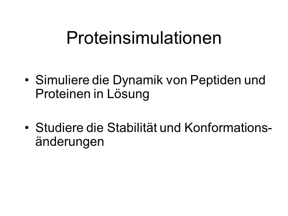 Proteinsimulationen Simuliere die Dynamik von Peptiden und Proteinen in Lösung Studiere die Stabilität und Konformations- änderungen