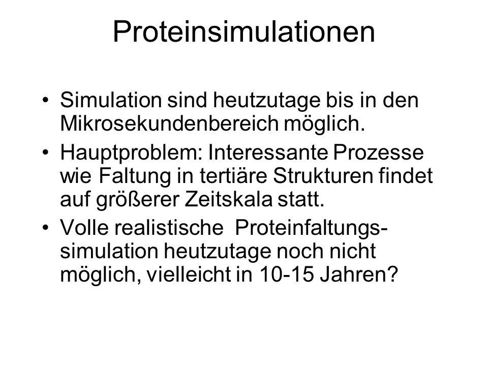 Proteinsimulationen Simulation sind heutzutage bis in den Mikrosekundenbereich möglich. Hauptproblem: Interessante Prozesse wie Faltung in tertiäre St