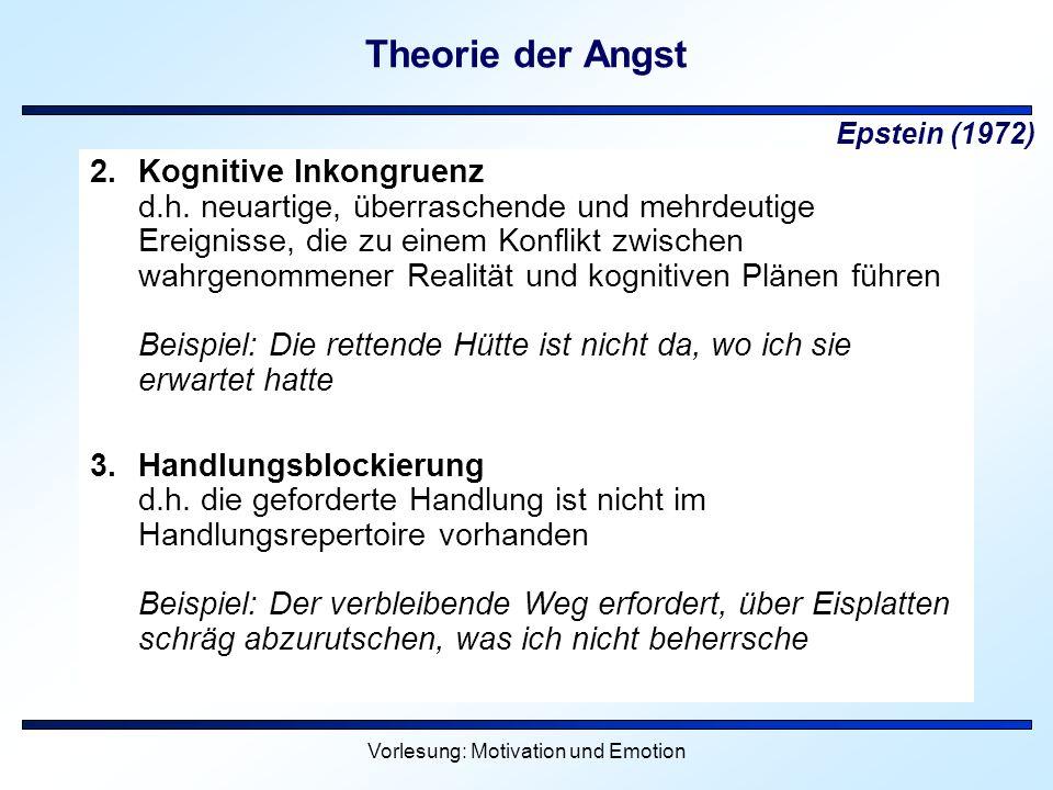 Vorlesung: Motivation und Emotion Theorie der Angst 2.Kognitive Inkongruenz d.h. neuartige, überraschende und mehrdeutige Ereignisse, die zu einem Kon