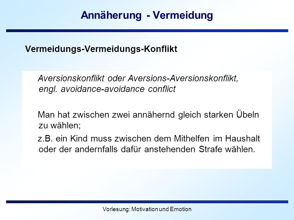 Vorlesung: Motivation und Emotion Annäherung - Vermeidung Vermeidungs-Vermeidungs-Konflikt Aversionskonflikt oder Aversions-Aversionskonflikt, engl. a