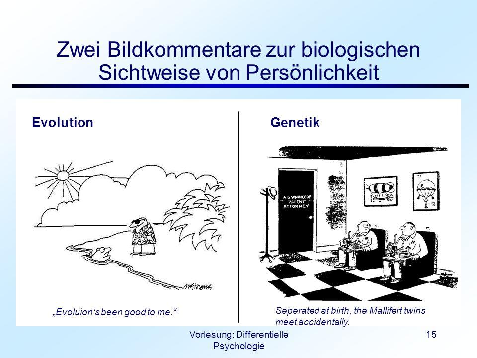 Vorlesung: Differentielle Psychologie 15 Zwei Bildkommentare zur biologischen Sichtweise von Persönlichkeit Evoluions been good to me. Seperated at bi