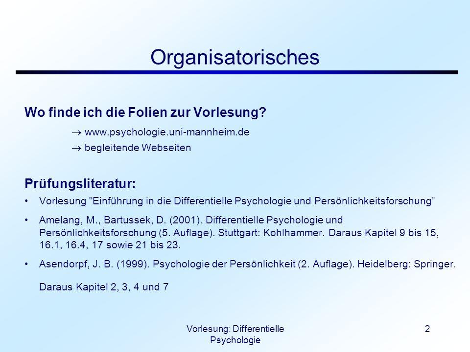 Vorlesung: Differentielle Psychologie 2 Organisatorisches Wo finde ich die Folien zur Vorlesung? www.psychologie.uni-mannheim.de begleitende Webseiten