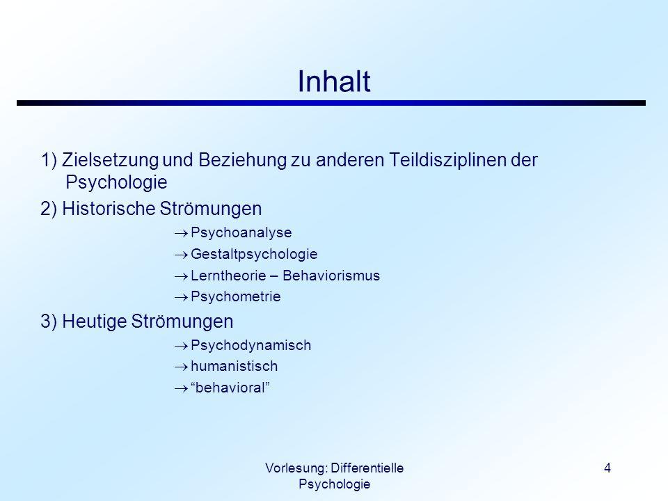 Vorlesung: Differentielle Psychologie 4 Inhalt 1) Zielsetzung und Beziehung zu anderen Teildisziplinen der Psychologie 2) Historische Strömungen Psych