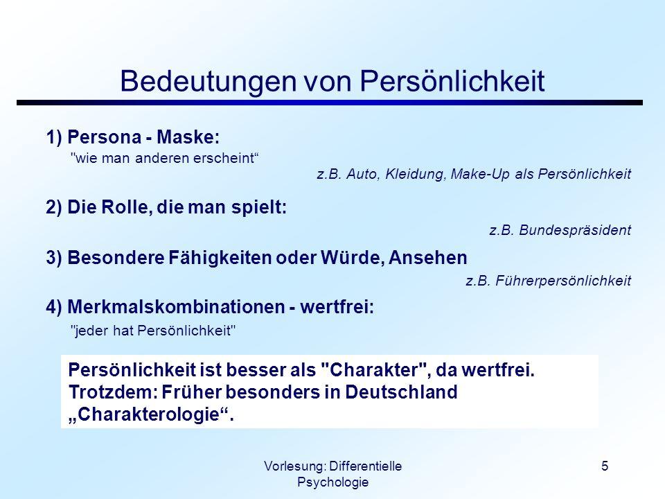 Vorlesung: Differentielle Psychologie 5 Bedeutungen von Persönlichkeit 1) Persona - Maske: