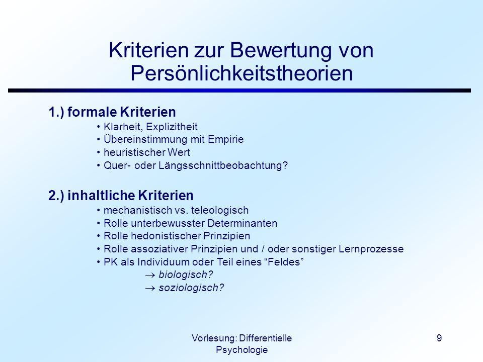 Vorlesung: Differentielle Psychologie 9 Kriterien zur Bewertung von Persönlichkeitstheorien 1.) formale Kriterien Klarheit, Explizitheit Übereinstimmu