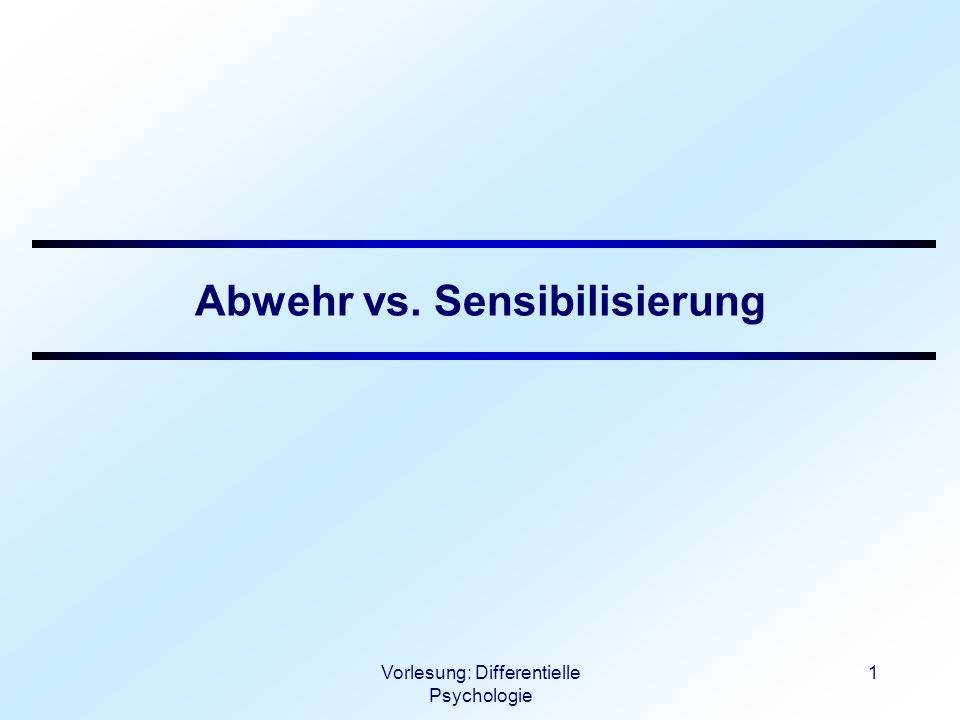 Vorlesung: Differentielle Psychologie 2 Abwehr vs.