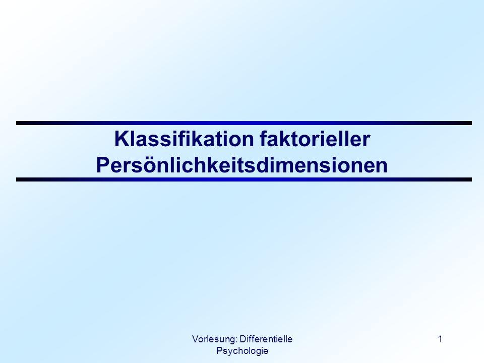 Vorlesung: Differentielle Psychologie 2 Formale Einteilungskriterien faktorieller PK-Dimensionen Nach Herrmann: Lehrbuch der empirischen Persönlichkeitsforschung a) generellvs.spezifisch b) weitvs.eng c) abhängigvs.