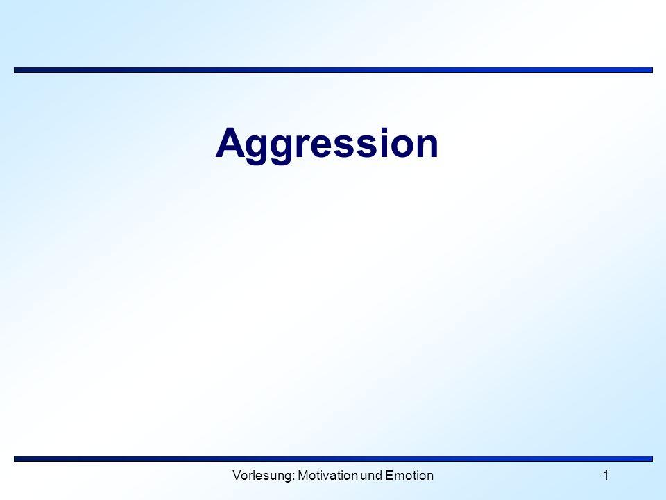 Vorlesung: Motivation und Emotion1 Aggression