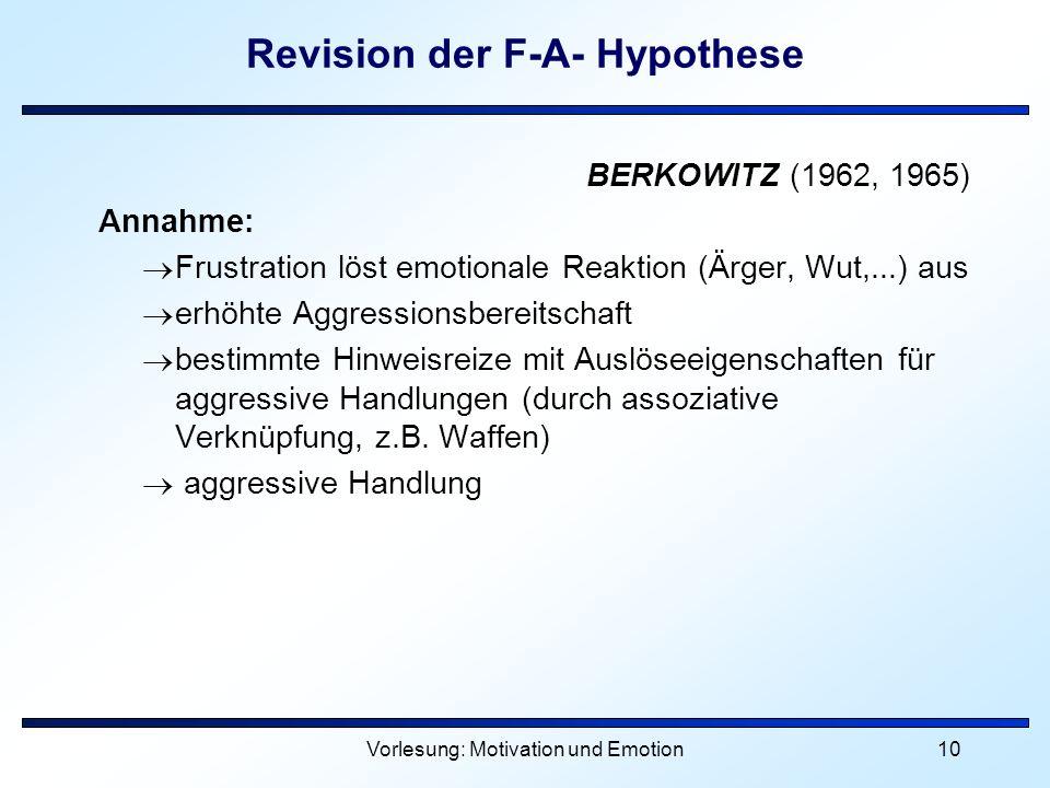 Vorlesung: Motivation und Emotion10 Revision der F-A- Hypothese BERKOWITZ (1962, 1965) Annahme: Frustration löst emotionale Reaktion (Ärger, Wut,...)