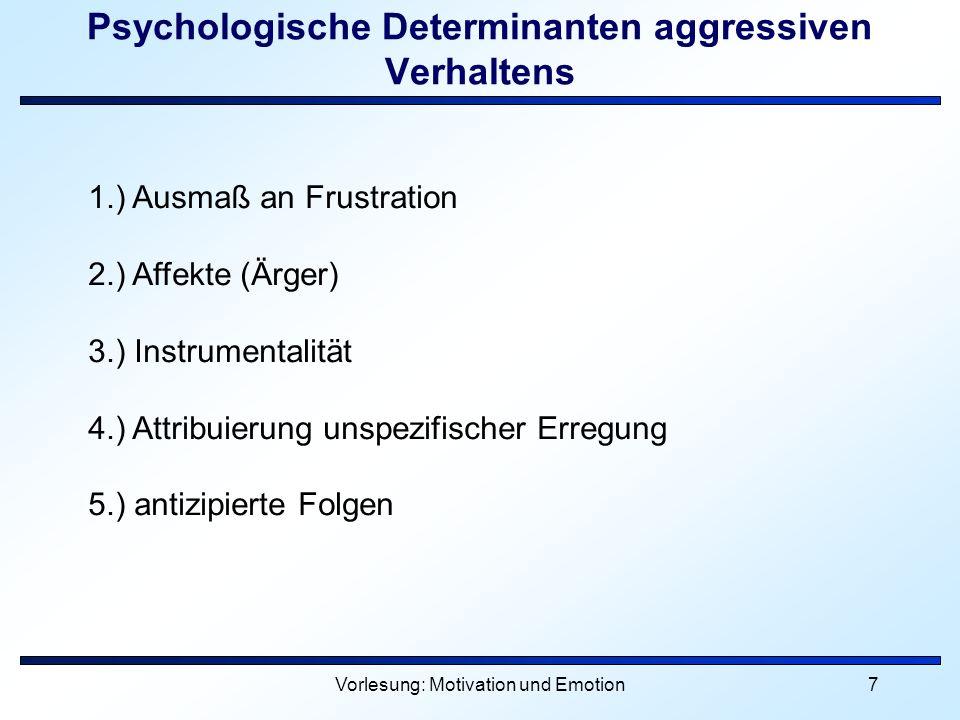Vorlesung: Motivation und Emotion7 Psychologische Determinanten aggressiven Verhaltens 1.) Ausmaß an Frustration 2.) Affekte (Ärger) 3.) Instrumentali