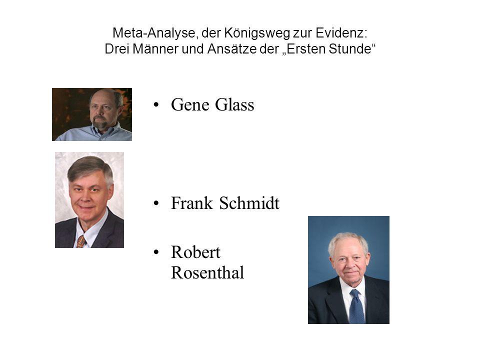 Meta-Analyse, der Königsweg zur Evidenz: Drei Männer und Ansätze der Ersten Stunde Gene Glass Frank Schmidt Robert Rosenthal