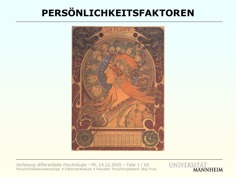 Vorlesung differentielle Psychologie – Mi, 14.12.2005 – Folie 1 / 62 Persönlichkeitswesenszüge Faktorenanalyse Aktueller Forschungsstand (Big Five) PE
