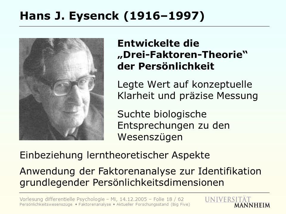Vorlesung differentielle Psychologie – Mi, 14.12.2005 – Folie 18 / 62 Persönlichkeitswesenszüge Faktorenanalyse Aktueller Forschungsstand (Big Five) H
