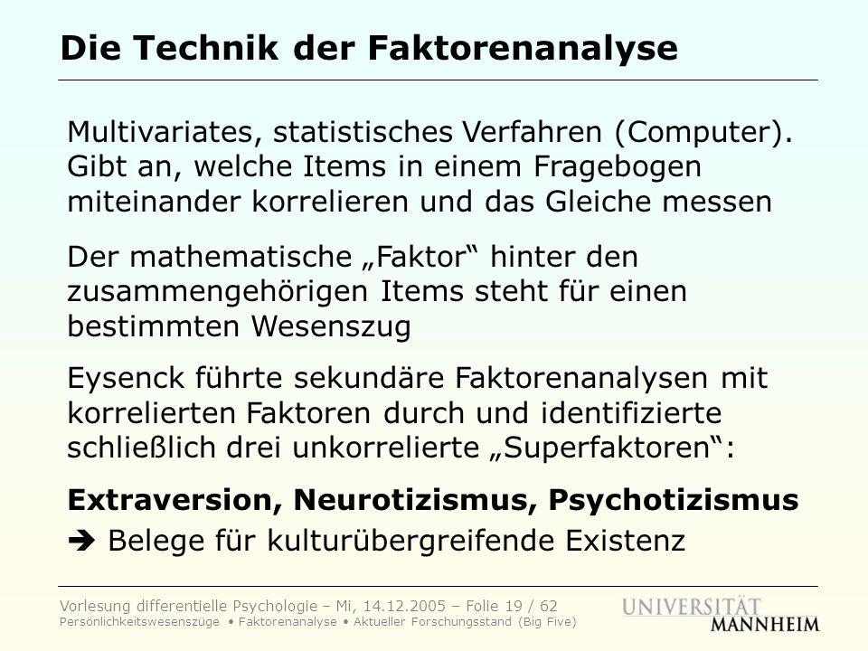 Vorlesung differentielle Psychologie – Mi, 14.12.2005 – Folie 19 / 62 Persönlichkeitswesenszüge Faktorenanalyse Aktueller Forschungsstand (Big Five) D