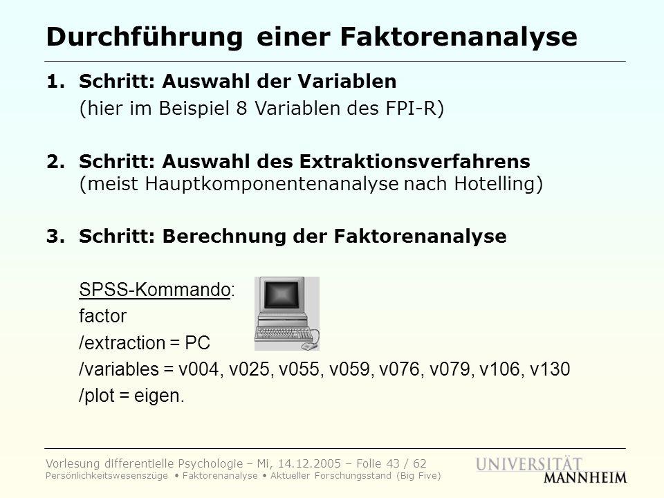 Vorlesung differentielle Psychologie – Mi, 14.12.2005 – Folie 43 / 62 Persönlichkeitswesenszüge Faktorenanalyse Aktueller Forschungsstand (Big Five) D
