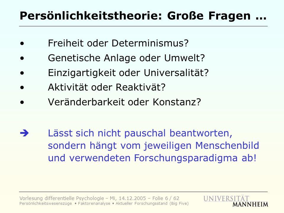 Vorlesung differentielle Psychologie – Mi, 14.12.2005 – Folie 6 / 62 Persönlichkeitswesenszüge Faktorenanalyse Aktueller Forschungsstand (Big Five) Pe