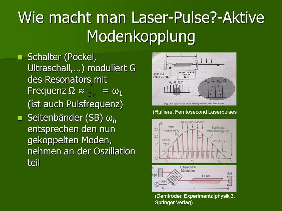 Wie macht man Laser-Pulse?-Aktive Modenkopplung Schalter (Pockel, Ultraschall,…) moduliert G des Resonators mit Frequenz Ω = ω 1 Schalter (Pockel, Ult