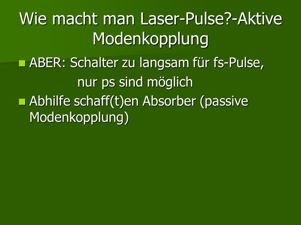 Wie macht man Laser-Pulse?-Aktive Modenkopplung ABER: Schalter zu langsam für fs-Pulse, ABER: Schalter zu langsam für fs-Pulse, nur ps sind möglich nu