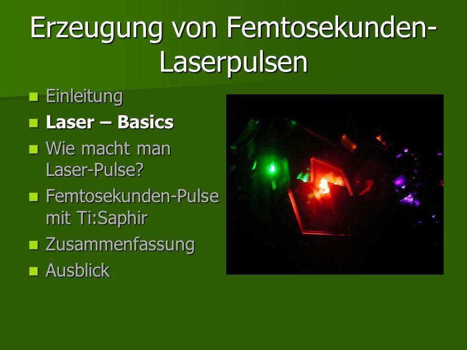Erzeugung von Femtosekunden- Laserpulsen Einleitung Einleitung Laser – Basics Laser – Basics Wie macht man Laser-Pulse? Wie macht man Laser-Pulse? Fem