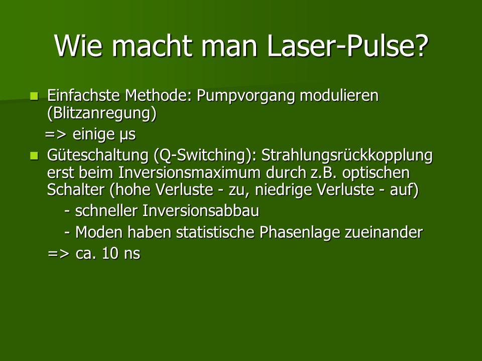 Wie macht man Laser-Pulse? Einfachste Methode: Pumpvorgang modulieren (Blitzanregung) Einfachste Methode: Pumpvorgang modulieren (Blitzanregung) => ei
