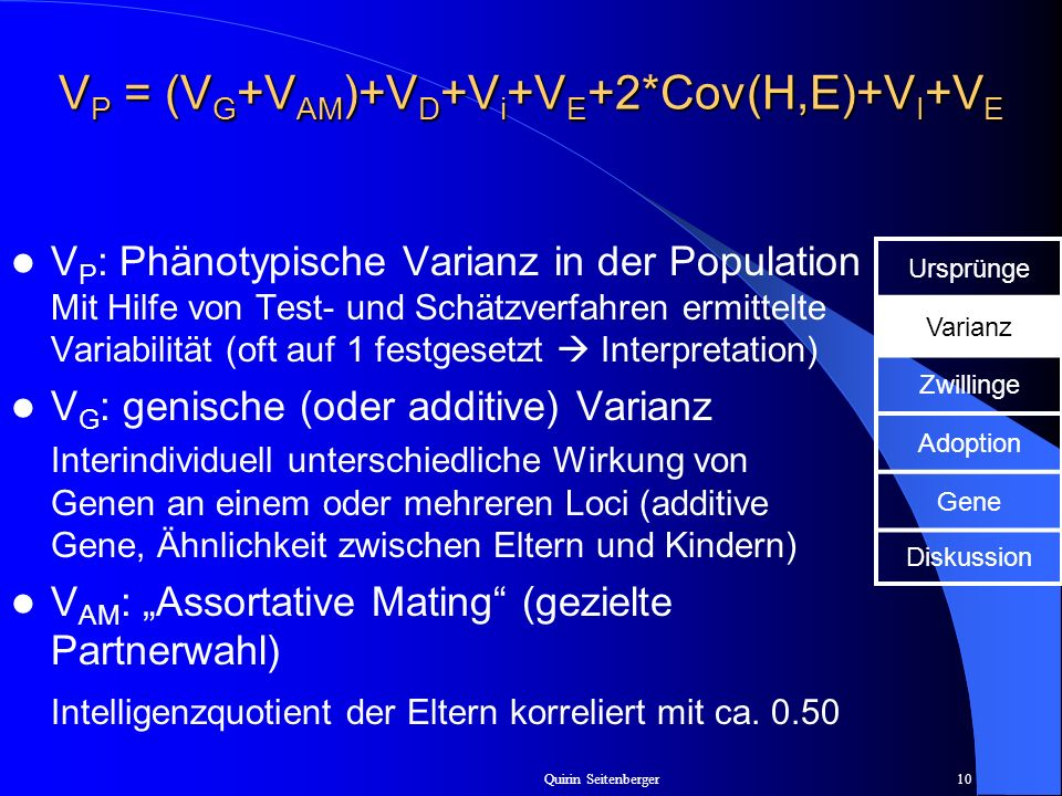 Quirin Seitenberger10 V P = (V G +V AM )+V D +V i +V E +2*Cov(H,E)+V I +V E V P : Phänotypische Varianz in der Population Mit Hilfe von Test- und Schä