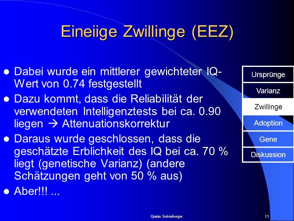 Quirin Seitenberger15 Eineiige Zwillinge (EEZ) Dabei wurde ein mittlerer gewichteter IQ- Wert von 0.74 festgestellt Dazu kommt, dass die Reliabilität
