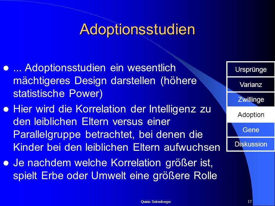 Quirin Seitenberger17 Adoptionsstudien... Adoptionsstudien ein wesentlich mächtigeres Design darstellen (höhere statistische Power) Hier wird die Korr