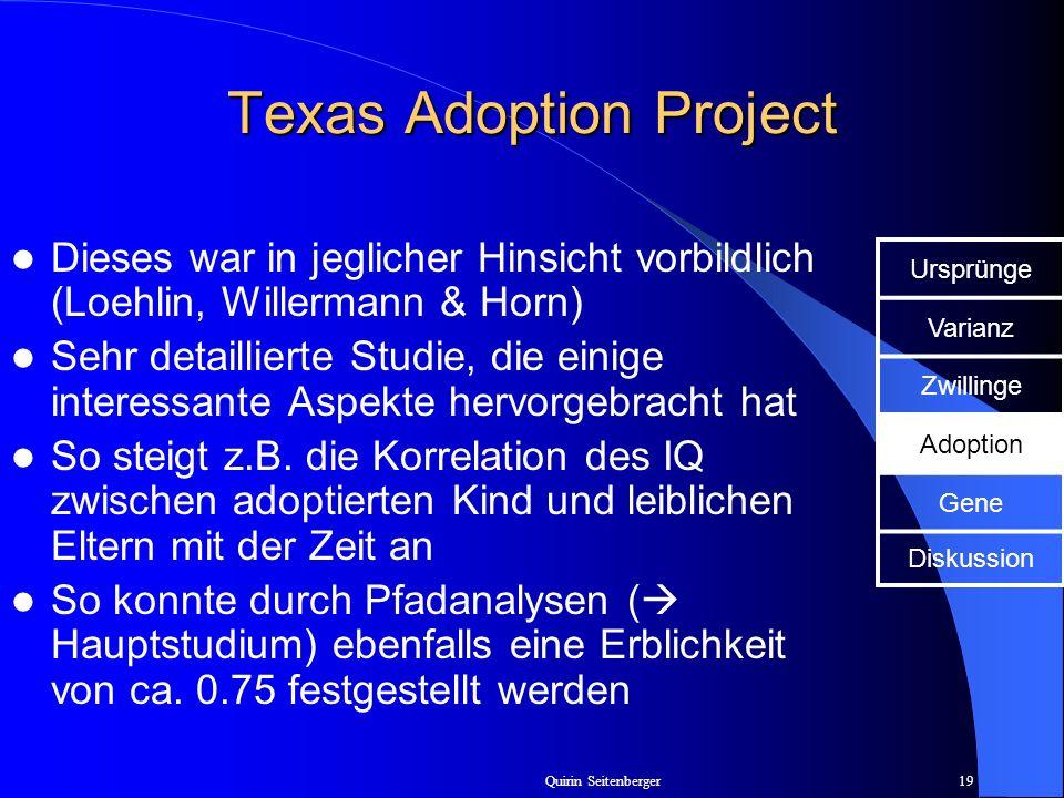 Quirin Seitenberger19 Texas Adoption Project Dieses war in jeglicher Hinsicht vorbildlich (Loehlin, Willermann & Horn) Sehr detaillierte Studie, die e