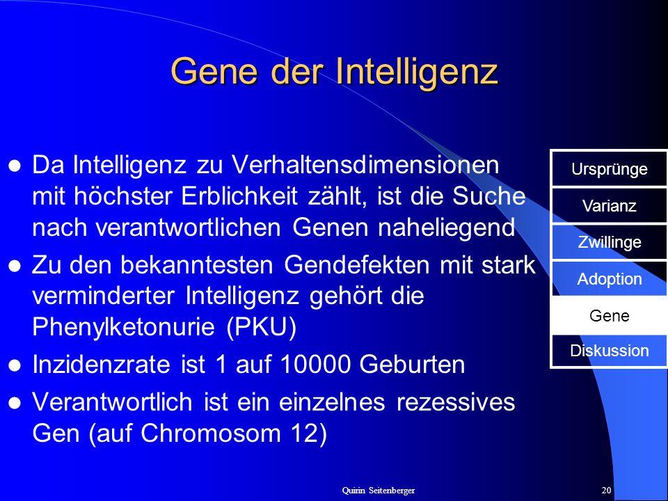 Quirin Seitenberger20 Gene der Intelligenz Da Intelligenz zu Verhaltensdimensionen mit höchster Erblichkeit zählt, ist die Suche nach verantwortlichen