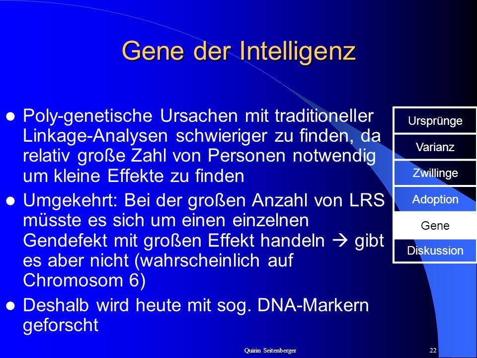 Quirin Seitenberger22 Gene der Intelligenz Poly-genetische Ursachen mit traditioneller Linkage-Analysen schwieriger zu finden, da relativ große Zahl v