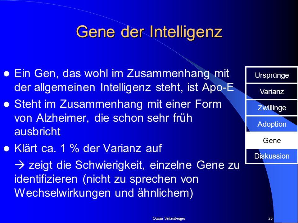 Quirin Seitenberger23 Gene der Intelligenz Ein Gen, das wohl im Zusammenhang mit der allgemeinen Intelligenz steht, ist Apo-E Steht im Zusammenhang mi